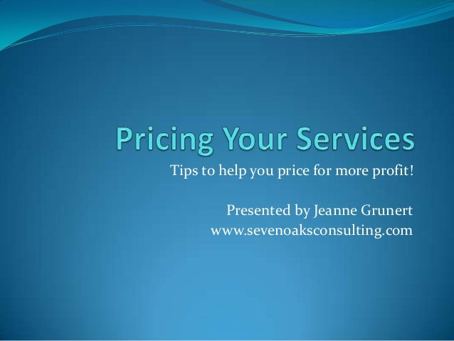Tips to help you price for more profit! Presented by Jeanne Grunert www.sevenoaksconsulting.com