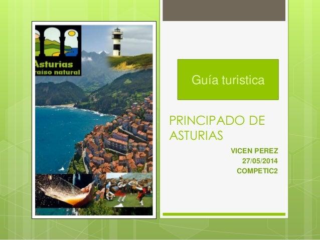 PRINCIPADO DE ASTURIAS VICEN PEREZ 27/05/2014 COMPETIC2 Guía turistica