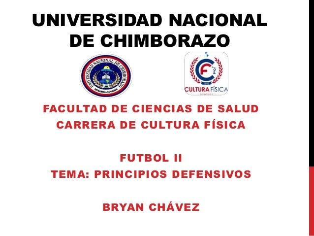UNIVERSIDAD NACIONAL DE CHIMBORAZO FACULTAD DE CIENCIAS DE SALUD CARRERA DE CULTURA FÍSICA FUTBOL II TEMA: PRINCIPIOS DEFE...