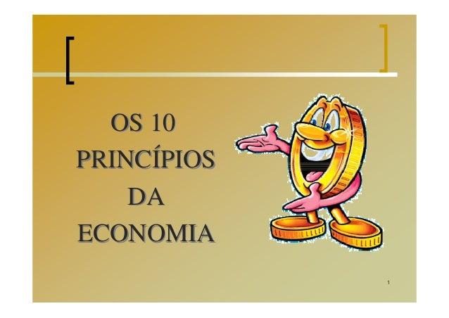 1 OS 10 PRINCÍPIOS DA ECONOMIA OS 10 PRINCÍPIOS DA ECONOMIA