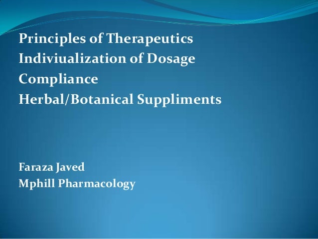 Principles of Therapeutics Indiviualization of Dosage Compliance Herbal/Botanical Suppliments Faraza Javed Mphill Pharmaco...