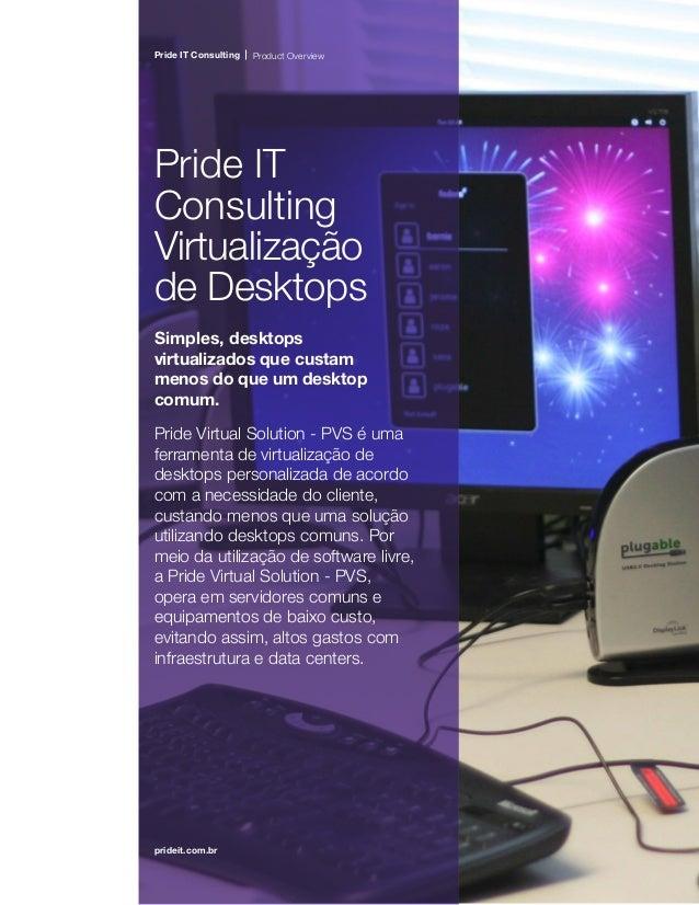 prideit.com.br Pride IT Consulting Product Overview Pride IT Consulting Virtualização de Desktops Simples, desktops virtua...