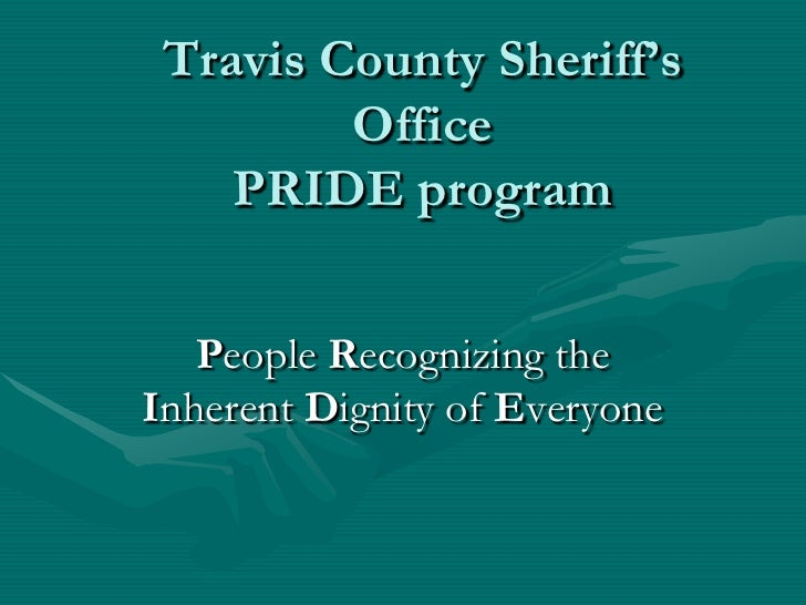 Travis County Sheriff's Office PRIDE program<br />People Recognizing the Inherent Dignity of Everyone <br />