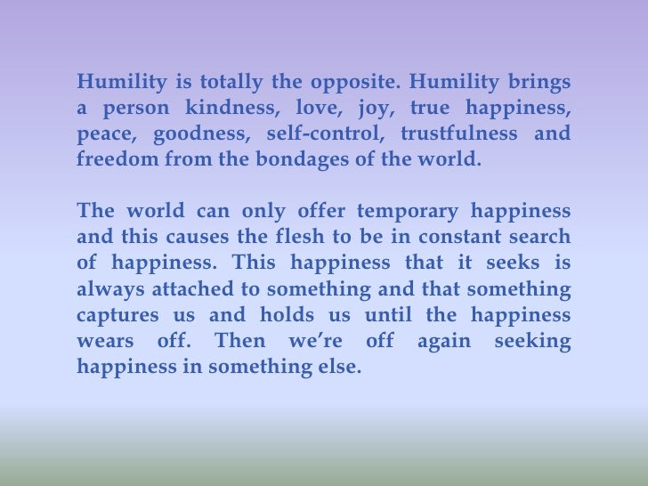 humility antithesis Humility, or being humble, does not mean being a doormat the meaning of humility in the bible is not one of groveling in front of other people.