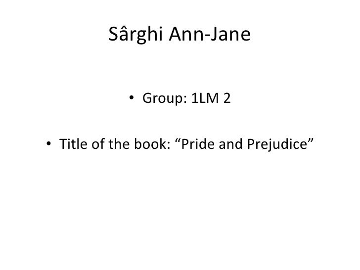 """Sârghi Ann-Jane            • Group: 1LM 2• Title of the book: """"Pride and Prejudice"""""""