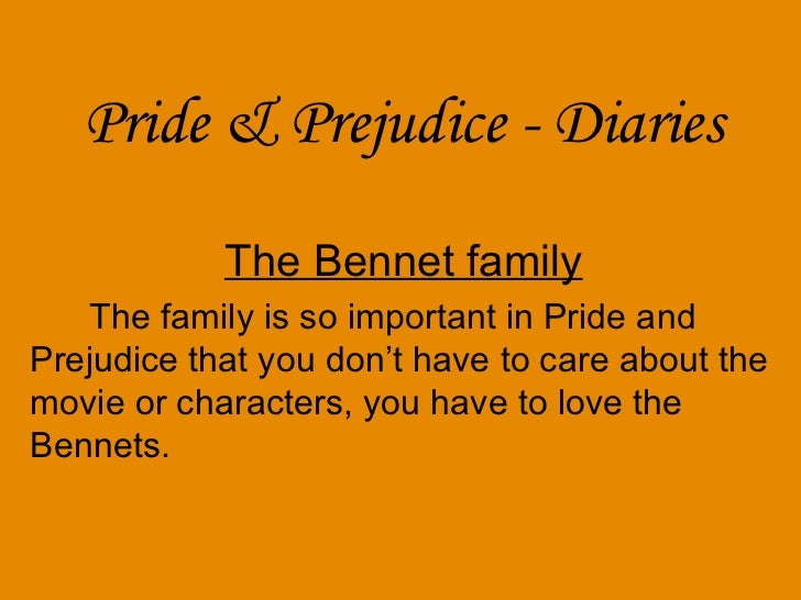 Pride & Prejudice - Diaries The Bennet famil y The family is so important in Pride and Prejudice that you don't have to ca...
