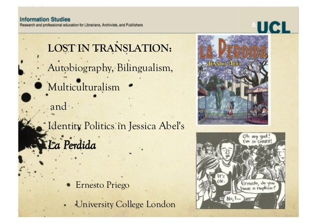 LOST IN TRANSLATION: Autobiography, Bilingualism, Multiculturalism and Identity Politics in Jessica Abel's La Perdida Erne...