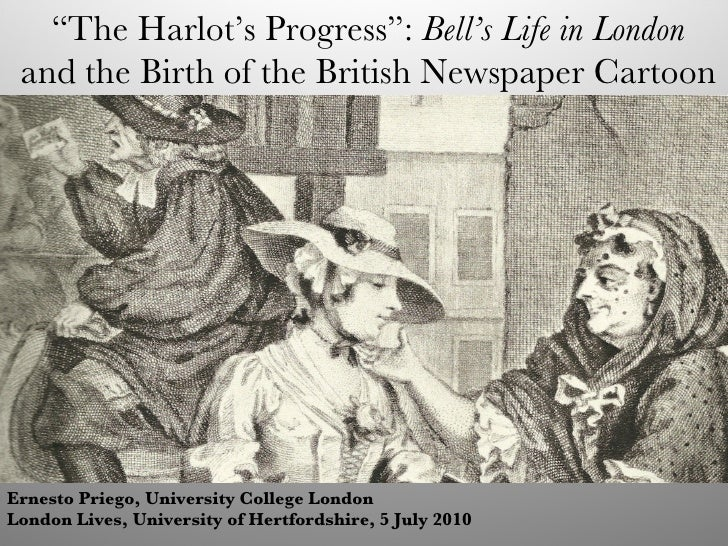 """ The Harlot's Progress"":  Bell's Life in London and the Birth of the British Newspaper Cartoon Ernesto Priego, University..."