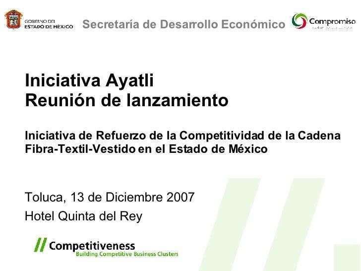 Iniciativa Ayatli  Reunión de lanzamiento  Iniciativa de Refuerzo de la Competitividad de la Cadena Fibra-Textil-Vestido e...
