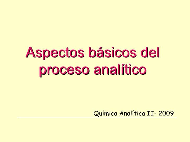 Aspectos básicos del proceso analítico Química Analítica II- 2009