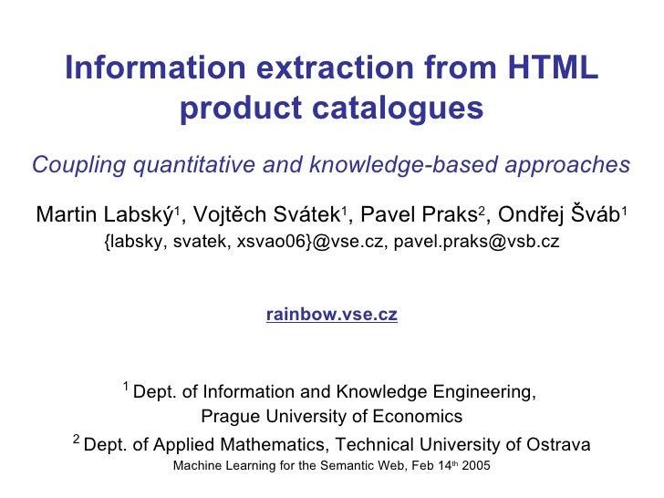 Information extraction from HTML product catalogues <ul><li>Martin Labsk ý 1 , Vojtěch Svátek 1 , Pavel Praks 2 , Ondřej Š...