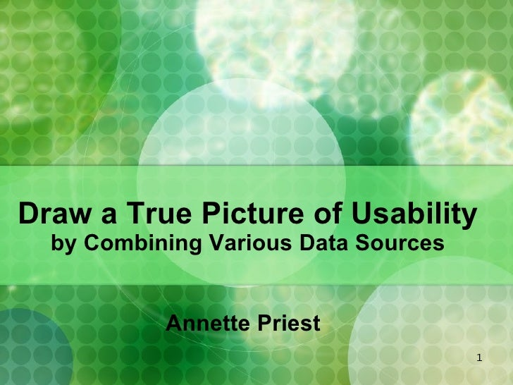 Draw a True Picture of Usability  by Combining Various Data Sources Annette Priest