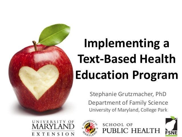 Implementing aText-Based HealthEducation Program  Stephanie Grutzmacher, PhD  Department of Family Science  University of ...