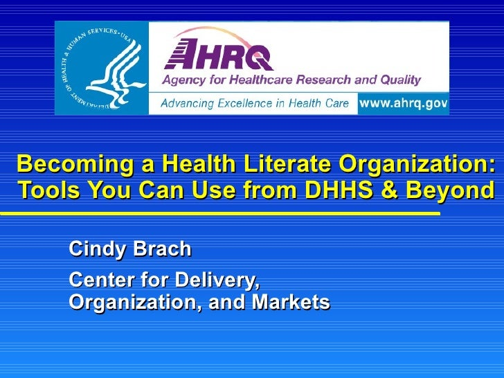 Becoming a Health Literate Organization:Tools You Can Use from DHHS & Beyond    Cindy Brach    Center for Delivery,    Org...