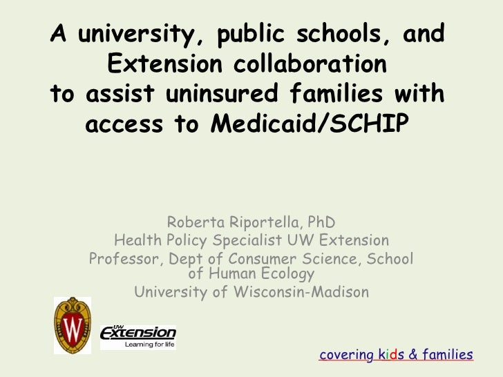 A university, public schools, and     Extension collaborationto assist uninsured families with   access to Medicaid/SCHIP ...