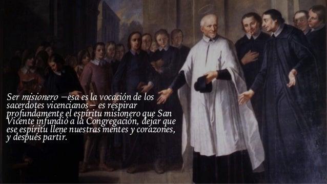Ser misionero −esa es la vocación de los sacerdotes vicencianos− es respirar profundamente el espíritu misionero que San V...
