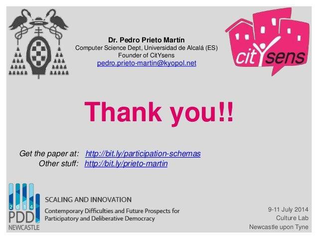 Thank you!! Dr. Pedro Prieto Martín Computer Science Dept, Universidad de Alcalá (ES) Founder of CitYsens 9-11 July 2014 C...