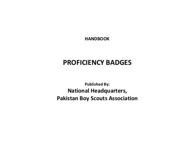 HANDBOOK  PROFICIENCY BADGES          Published By:    National Headquarters,Pakistan Boy Scouts Association