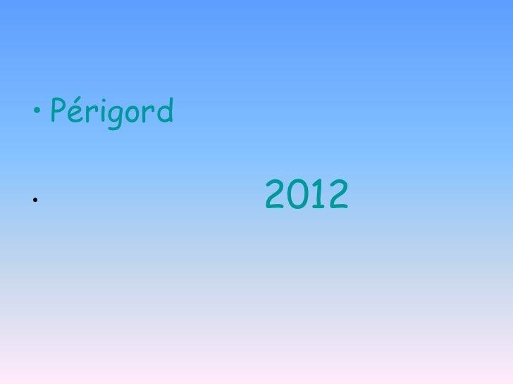 • Périgord•            2012