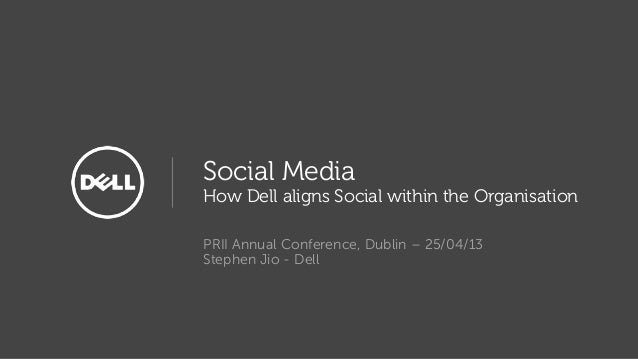 Social MediaHow Dell aligns Social within the OrganisationPRII Annual Conference, Dublin – 25/04/13Stephen Jio - Dell