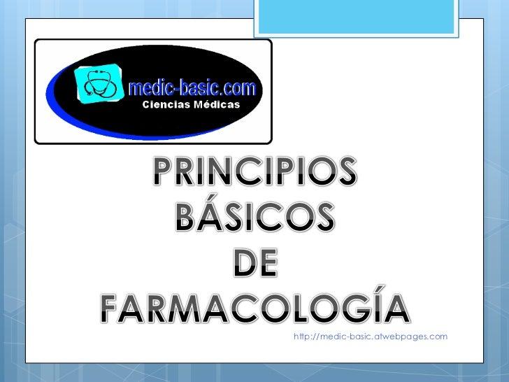 PRINCIPIOS<br />BÁSICOS<br />DE <br />FARMACOLOGÍA<br />http://medic-basic.atwebpages.com<br />