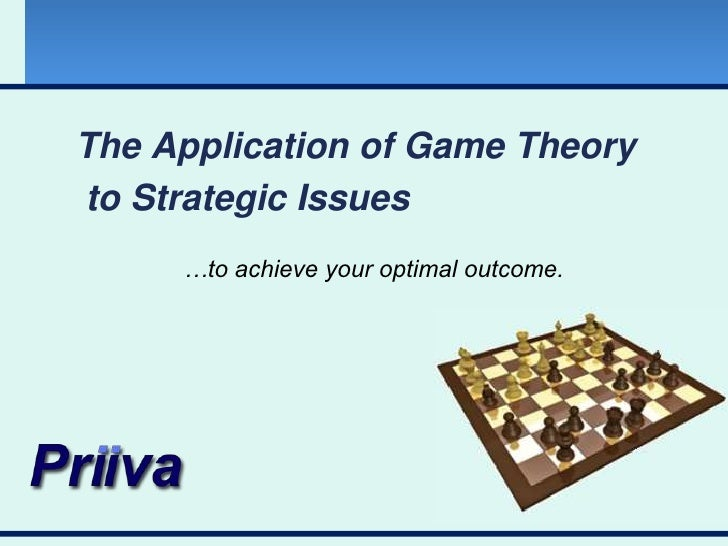 The Application of Game Theory<br /> to Strategic Issues<br />…to achieve your optimal outcome.<br />