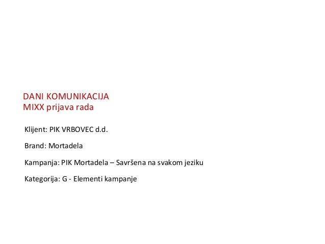 DANI KOMUNIKACIJAMIXX prijava radaKlijent: PIK VRBOVEC d.d.Brand: MortadelaKampanja: PIK Mortadela – Savršena na svakom je...