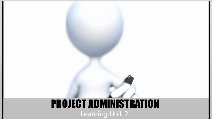 PROJECT ADMINISTRATION     Learning Unit 2