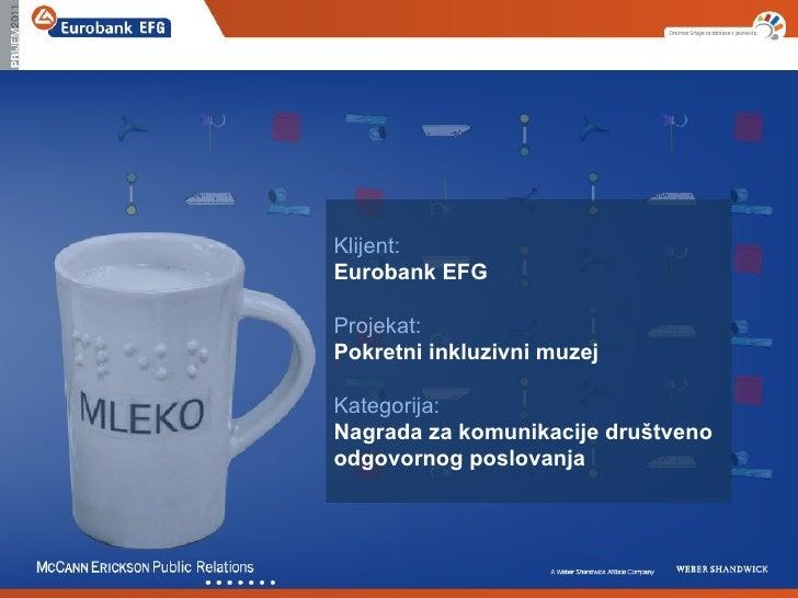 Klijent:Eurobank EFGProjekat:Pokretni inkluzivni muzejKategorija:Nagrada za komunikacije društvenoodgovornog poslovanja