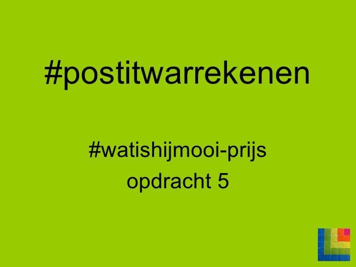 #postitwarrekenen #watishijmooi-prijs opdracht 5
