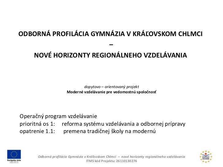 ODBORNÁ PROFILÁCIA GYMNÁZIA V KRÁĽOVSKOM CHLMCI                       –   NOVÉ HORIZONTY REGIONÁLNEHO VZDELÁVANIA         ...