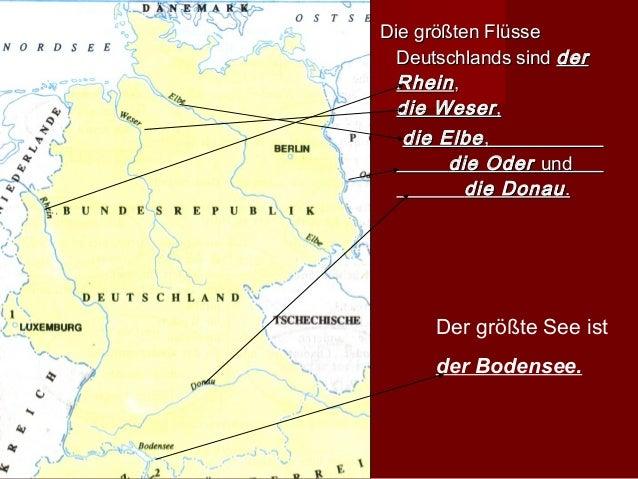 Die größten Flüsse  Deutschlands sind der  Rhein ,  die Weser ,  die Elbe ,       die Oder und         die Donau .      De...