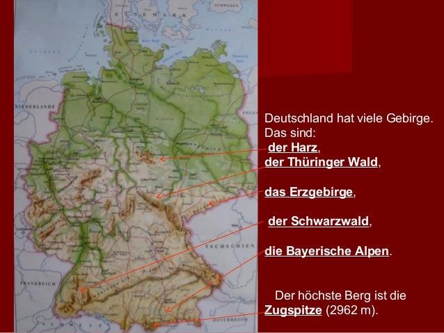 Deutschland hat viele Gebirge.Das sind:der Harz,der Thüringer Wald,das Erzgebirge,der Schwarzwald,die Bayerische Alpen. De...