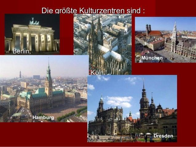Die größte Kulturzentren sind :Berlin,                                                 ,                                  ...