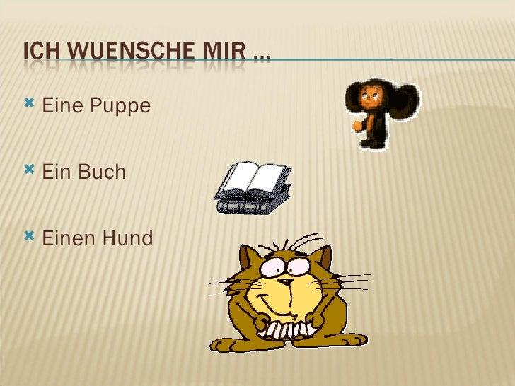<ul><li>Eine Puppe </li></ul><ul><li>Ein Buch </li></ul><ul><li>Einen Hund  </li></ul>