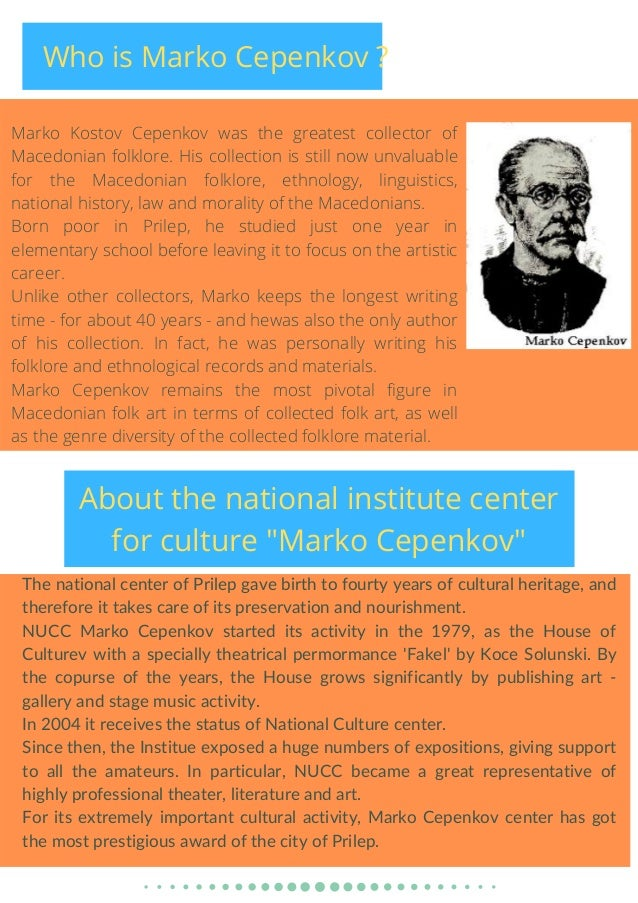 Marko Kostov Cepenkov was the greatest collector of Macedonian folklore. His collection is still now unvaluable for the Ma...