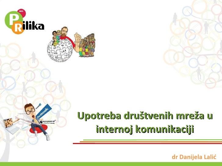 Upotreba dru š tvenih mre ž a  u internoj komunikaciji dr Danijela Lalić