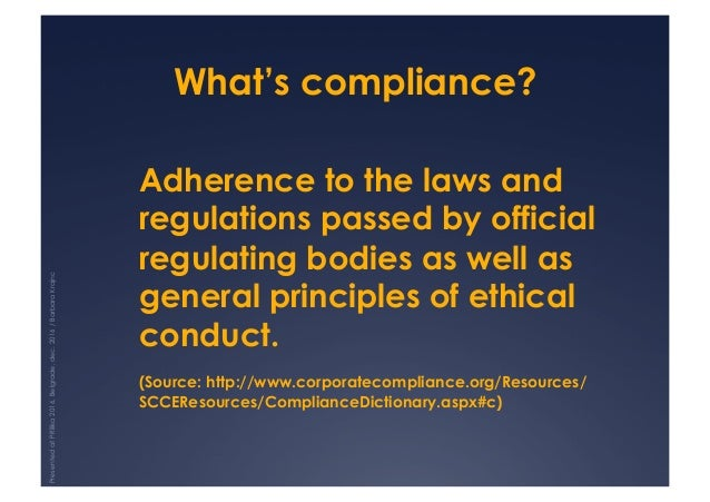 What's compliance? Adherence to the laws and regulations passed by official regulating bodies as well as general principle...