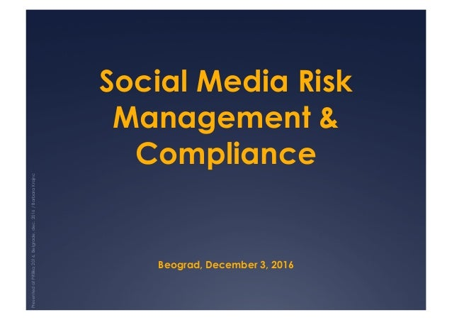 Social Media Risk Management & Compliance Beograd, December 3, 2016 PresentedatPRilika2016,Belgrade,dec.2016/BarbaraKrajnc