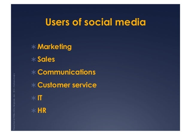 Users of social media !Marketing !Sales !Communications !Customer service !IT !HR PresentedatPRilika2016,Belgrade,de...