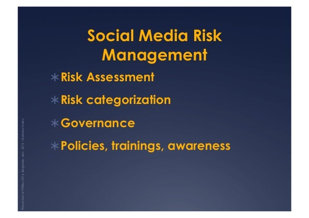 Social Media Risk Management !Risk Assessment !Risk categorization !Governance !Policies, trainings, awareness Present...