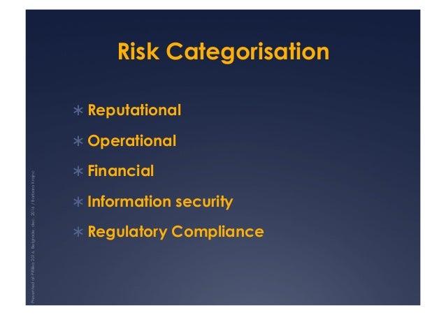 Risk Categorisation !Reputational !Operational !Financial !Information security !Regulatory Compliance PresentedatPRi...