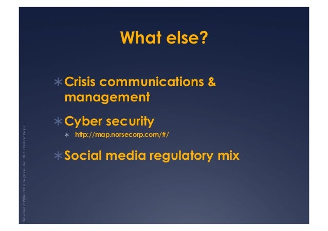 What else? !Crisis communications & management !Cyber security ! http://map.norsecorp.com/#/ !Social media regulatory ...