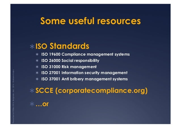 Some useful resources !ISO Standards ! ISO 19600 Compliance management systems ! ISO 26000 Social responsibility ! ISO...