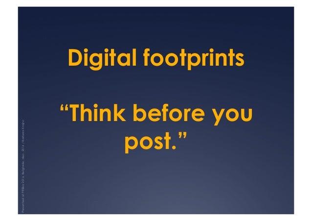 "Digital footprints ""Think before you post."" PresentedatPRilika2016,Belgrade,dec.2016/BarbaraKrajnc"