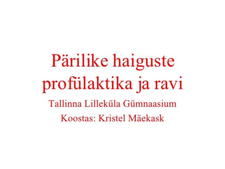 Pärilike haiguste profülaktika ja ravi Tallinna Lilleküla Gümnaasium Koostas: Kristel Mäekask
