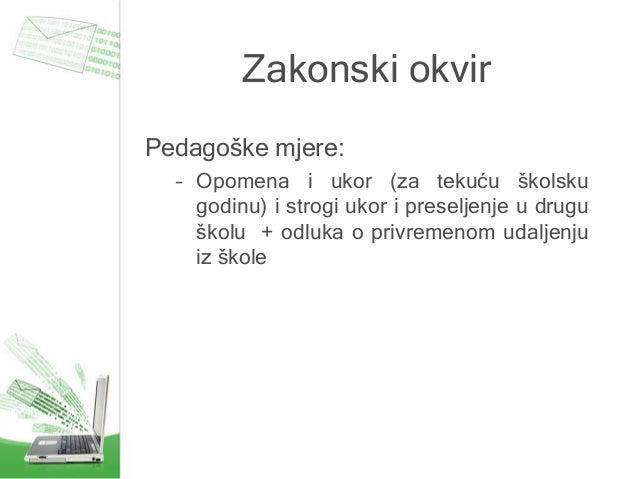Zakonski okvir Pedagoške mjere: – Opomena i ukor (za tekuću školsku godinu) i strogi ukor i preseljenje u drugu školu + od...
