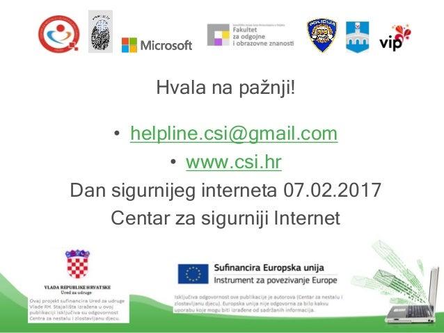 Hvala na pažnji! • helpline.csi@gmail.com • www.csi.hr Dan sigurnijeg interneta 07.02.2017 Centar za sigurniji Internet