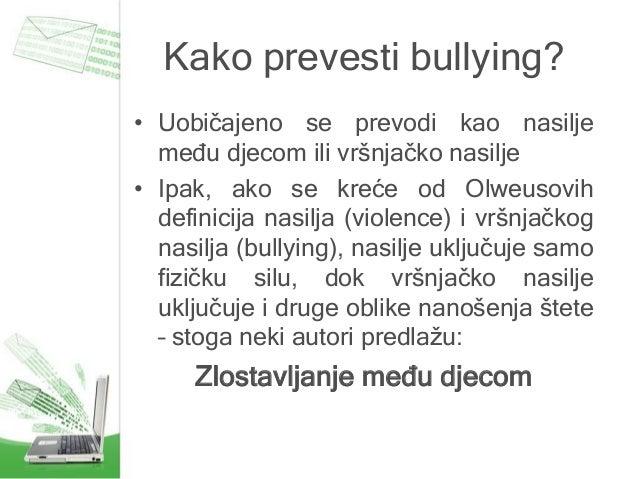 Kako prevesti bullying? • Uobičajeno se prevodi kao nasilje među djecom ili vršnjačko nasilje • Ipak, ako se kreće od Olwe...