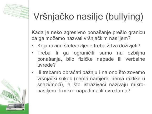 Vršnjačko nasilje (bullying) Kada je neko agresivno ponašanje prešlo granicu da ga možemo nazvati vršnjačkim nasiljem? • K...